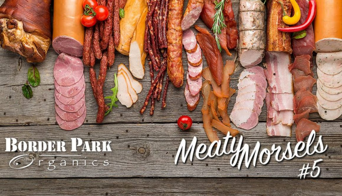 Meaty Morsels No. 5 | Border Park Organics - Avoiding Additives in Processed Meats